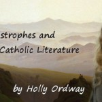 Good Catastrophes and Renewing Catholic Literature, by Holly Ordway
